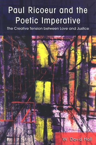 Paul Ricoeur and the Poetic Imperative: The Creative Tension between Love and Justice - SUNY series in Theology and Continental Thought (Hardback)