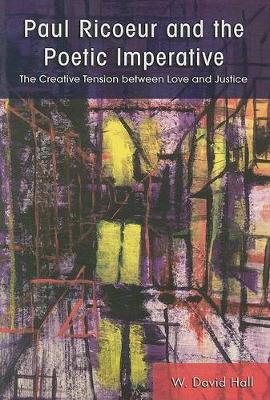 Paul Ricoeur and the Poetic Imperative: The Creative Tension between Love and Justice - SUNY series in Theology and Continental Thought (Paperback)