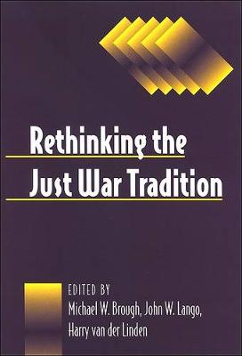 Rethinking the Just War Tradition - SUNY series, Ethics and the Military Profession (Paperback)