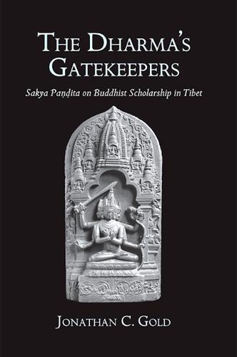 The Dharma's Gatekeepers: Sakya Pandita on Buddhist Scholarship in Tibet (Hardback)