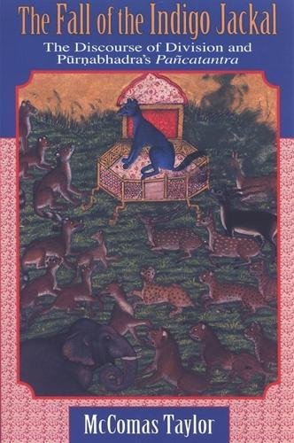The Fall of the Indigo Jackal: The Discourse of Division and Purnabhadra's Pancatantra (Hardback)