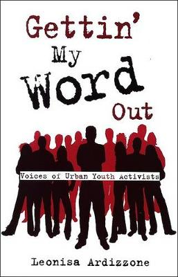 Gettin' My Word Out: Voices of Urban Youth Activists (Hardback)