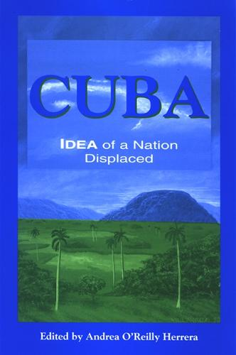 Cuba: Idea of a Nation Displaced - SUNY series in Latin American and Iberian Thought and Culture (Paperback)