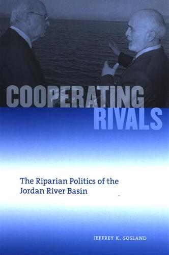 Cooperating Rivals: The Riparian Politics of the Jordan River Basin - SUNY series in Global Politics (Paperback)