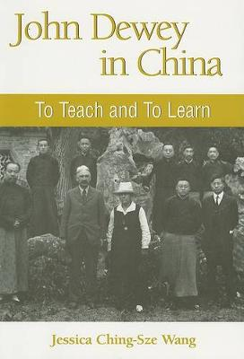 John Dewey in China: To Teach and to Learn - SUNY series in Chinese Philosophy and Culture (Paperback)