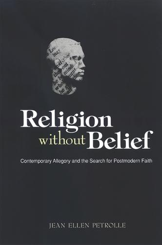 Religion without Belief: Contemporary Allegory and the Search for Postmodern Faith (Hardback)