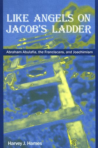 Like Angels on Jacob's Ladder: Abraham Abulafia, the Franciscans, and Joachimism (Hardback)