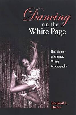 Dancing on the White Page: Black Women Entertainers Writing Autobiography - SUNY series, Cultural Studies in Cinema/Video (Hardback)