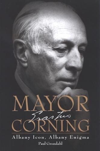Mayor Corning: Albany Icon, Albany Enigma (Paperback)