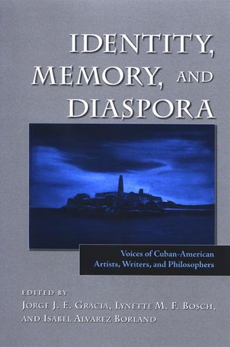 Identity, Memory, and Diaspora: Voices of Cuban-American Artists, Writers, and Philosophers - SUNY series in Latin American and Iberian Thought and Culture (Paperback)