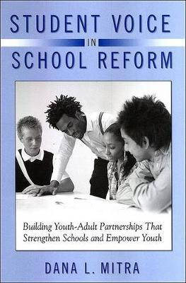 Student Voice in School Reform: Building Youth-Adult Partnerships That Strengthen Schools and Empower Youth (Hardback)