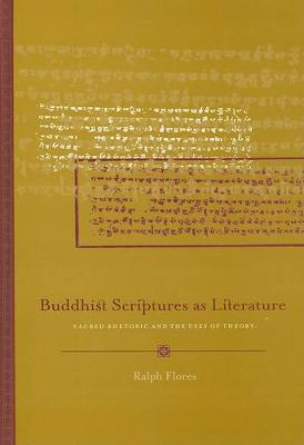Buddhist Scriptures as Literature: Sacred Rhetoric and the Uses of Theory (Hardback)