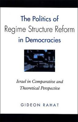 The Politics of Regime Structure Reform in Democracies: Israel in Comparative and Theoretical Perspective - SUNY series in Israeli Studies (Hardback)