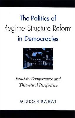 The Politics of Regime Structure Reform in Democracies: Israel in Comparative and Theoretical Perspective - SUNY series in Israeli Studies (Paperback)