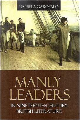 Manly Leaders in Nineteenth-Century British Literature - SUNY series, Studies in the Long Nineteenth Century (Hardback)