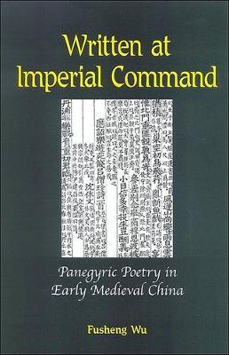 Written at Imperial Command: Panegyric Poetry in Early Medieval China - SUNY series in Chinese Philosophy and Culture (Paperback)