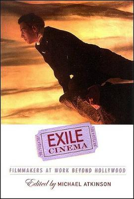 Exile Cinema: Filmmakers at Work beyond Hollywood - SUNY series, Horizons of Cinema (Paperback)