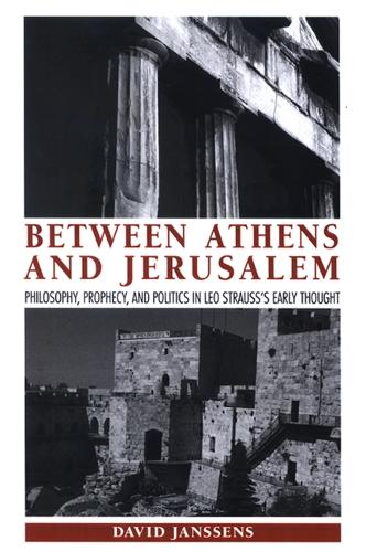 Between Athens and Jerusalem: Philosophy, Prophecy, and Politics in Leo Strauss's Early Thought - SUNY series in the Thought and Legacy of Leo Strauss (Hardback)
