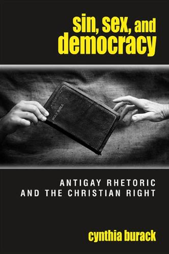 Sin, Sex, and Democracy: Antigay Rhetoric and the Christian Right - SUNY series in Queer Politics and Cultures (Paperback)