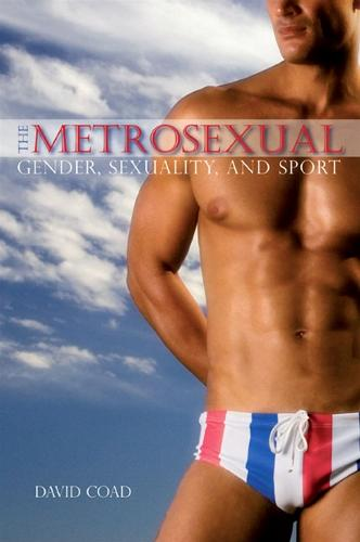 The Metrosexual: Gender, Sexuality, and Sport - SUNY series on Sport, Culture, and Social Relations (Paperback)