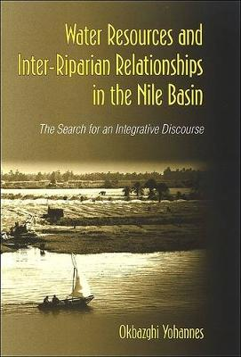 Water Resources and Inter-Riparian Relations in the Nile Basin: The Search for an Integrative Discourse - SUNY series in Global Politics (Hardback)