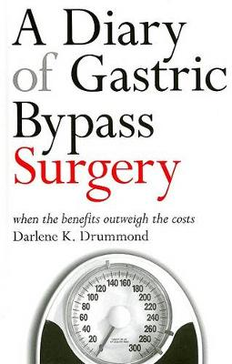 A Diary of Gastric Bypass Surgery: When the Benefits Outweigh the Costs (Hardback)