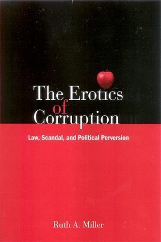 The Erotics of Corruption: Law, Scandal, and Political Perversion (Hardback)