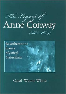 The Legacy of Anne Conway (1631-1679): Reverberations from a Mystical Naturalism (Hardback)