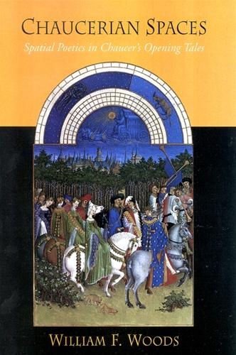 Chaucerian Spaces: Spatial Poetics in Chaucer's Opening Tales - SUNY series in Medieval Studies (Hardback)