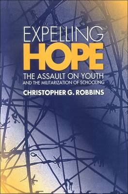Expelling Hope: The Assault on Youth and the Militarization of Schooling - SUNY series, INTERRUPTIONS:  Border Testimony(ies) and Critical Discourse/s (Paperback)