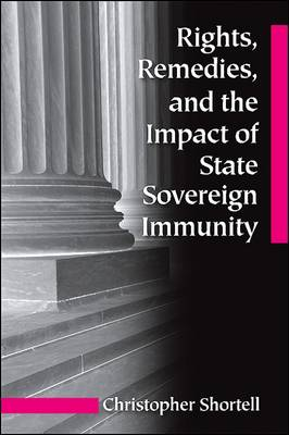 Rights, Remedies, and the Impact of State Sovereign Immunity - SUNY series in American Constitutionalism (Paperback)