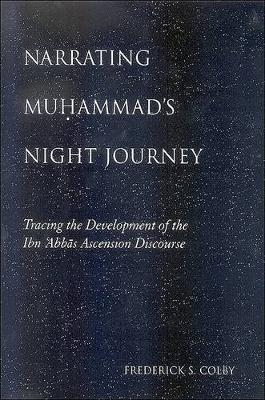 Narrating Muhammad's Night Journey: Tracing the Development of the Ibn 'Abbas Ascension Discourse (Hardback)