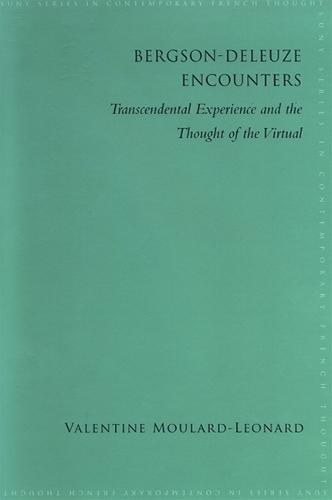 Bergson-Deleuze Encounters: Transcendental Experience and the Thought of the Virtual - SUNY series in Contemporary French Thought (Hardback)