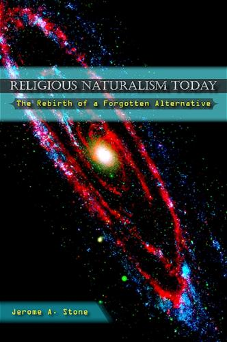 Religious Naturalism Today: The Rebirth of a Forgotten Alternative (Hardback)