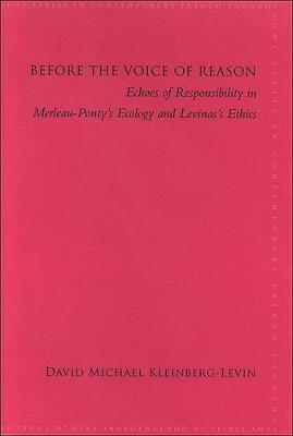 Before the Voice of Reason: Echoes of Responsibility in Merleau-Ponty's Ecology and Levinas's Ethics - SUNY series in Contemporary French Thought (Hardback)
