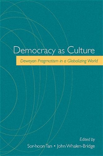 Democracy as Culture: Deweyan Pragmatism in a Globalizing World (Hardback)