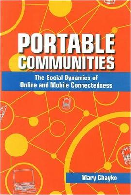 Portable Communities: The Social Dynamics of Online and Mobile Connectedness (Paperback)