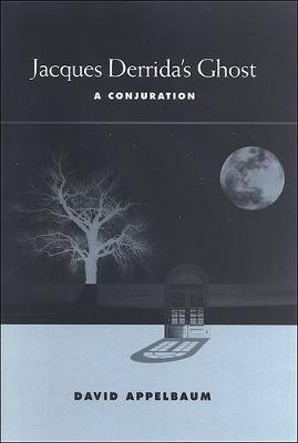 Jacques Derrida's Ghost: A Conjuration (Hardback)