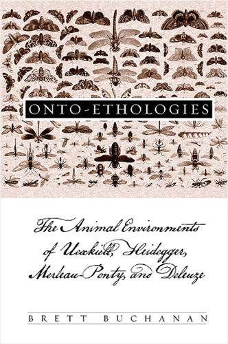 Onto-Ethologies: The Animal Environments of Uexkull, Heidegger, Merleau-Ponty, and Deleuze - SUNY series in Environmental Philosophy and Ethics (Hardback)