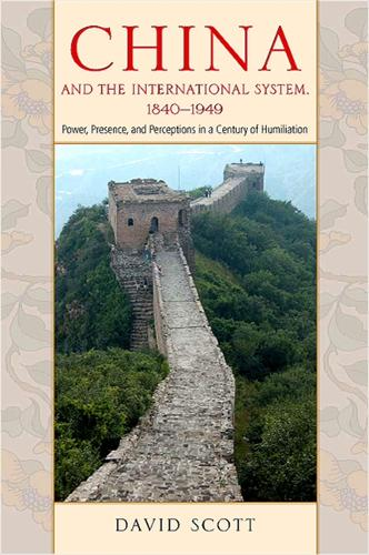 China and the International System, 1840-1949: Power, Presence, and Perceptions in a Century of Humiliation (Hardback)