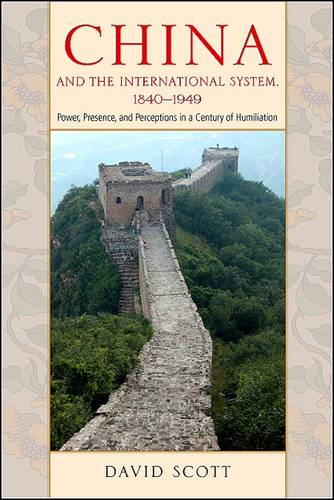 China and the International System, 1840-1949: Power, Presence, and Perceptions in a Century of Humiliation (Paperback)