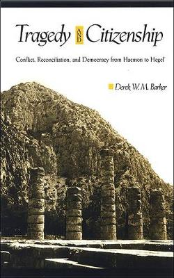 Tragedy and Citizenship: Conflict, Reconciliation, and Democracy from Haemon to Hegel (Hardback)