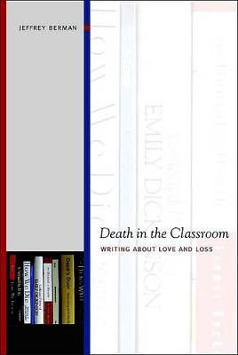 Death in the Classroom: Writing about Love and Loss (Paperback)
