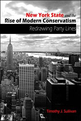 New York State and the Rise of Modern Conservatism: Redrawing Party Lines (Paperback)