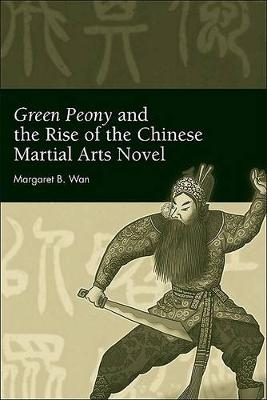 Green Peony and the Rise of the Chinese Martial Arts Novel - SUNY series in Chinese Philosophy and Culture (Hardback)