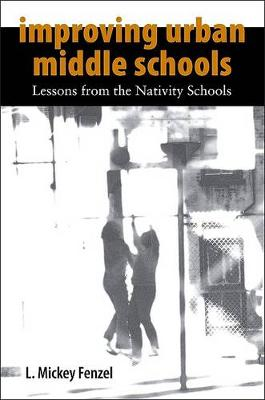Improving Urban Middle Schools: Lessons from the Nativity Schools (Hardback)
