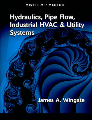 MISTER MECH MENTOR: HYDRAULICS PIPE FLOW INDUSTRIAL HVAC & UTILITY SYSTEMS: VOL 1 (802353) (Paperback)