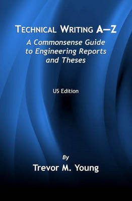 Technical Writing A-Z: A Commonsense Guide to Engineering Reports and Theses (U.S. English Edition) (Paperback)