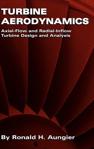 Turbine Aerodynamics: Axial-Flow and Radial-Flow Turbine Design and Analysis (Paperback)