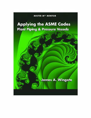 Applying the ASME Codes: Plant Piping and Pressure Vessels - Mister Mech Mentor (Paperback)